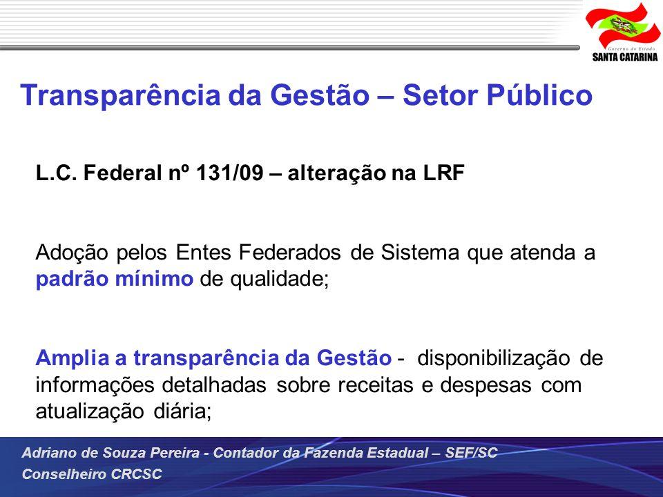 Adriano de Souza Pereira - Contador da Fazenda Estadual – SEF/SC Conselheiro CRCSC Transparência da Gestão – Setor Público L.C. Federal nº 131/09 – al