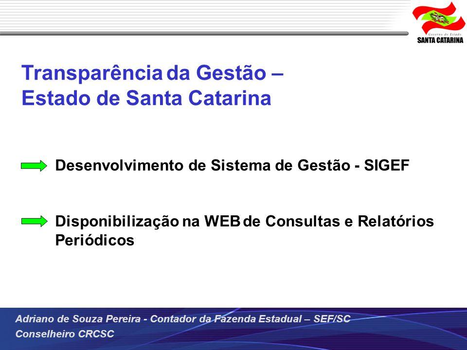 Adriano de Souza Pereira - Contador da Fazenda Estadual – SEF/SC Conselheiro CRCSC Desenvolvimento de Sistema de Gestão - SIGEF Disponibilização na WE