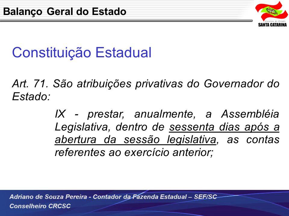 Adriano de Souza Pereira - Contador da Fazenda Estadual – SEF/SC Conselheiro CRCSC Constituição Estadual Art. 71. São atribuições privativas do Govern