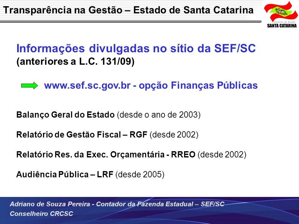 Adriano de Souza Pereira - Contador da Fazenda Estadual – SEF/SC Conselheiro CRCSC Transparência na Gestão – Estado de Santa Catarina Informações divu
