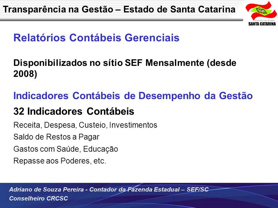 Adriano de Souza Pereira - Contador da Fazenda Estadual – SEF/SC Conselheiro CRCSC Relatórios Contábeis Gerenciais Disponibilizados no sítio SEF Mensa