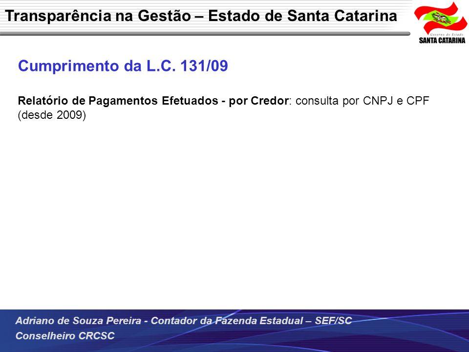 Adriano de Souza Pereira - Contador da Fazenda Estadual – SEF/SC Conselheiro CRCSC Cumprimento da L.C. 131/09 Relatório de Pagamentos Efetuados - por