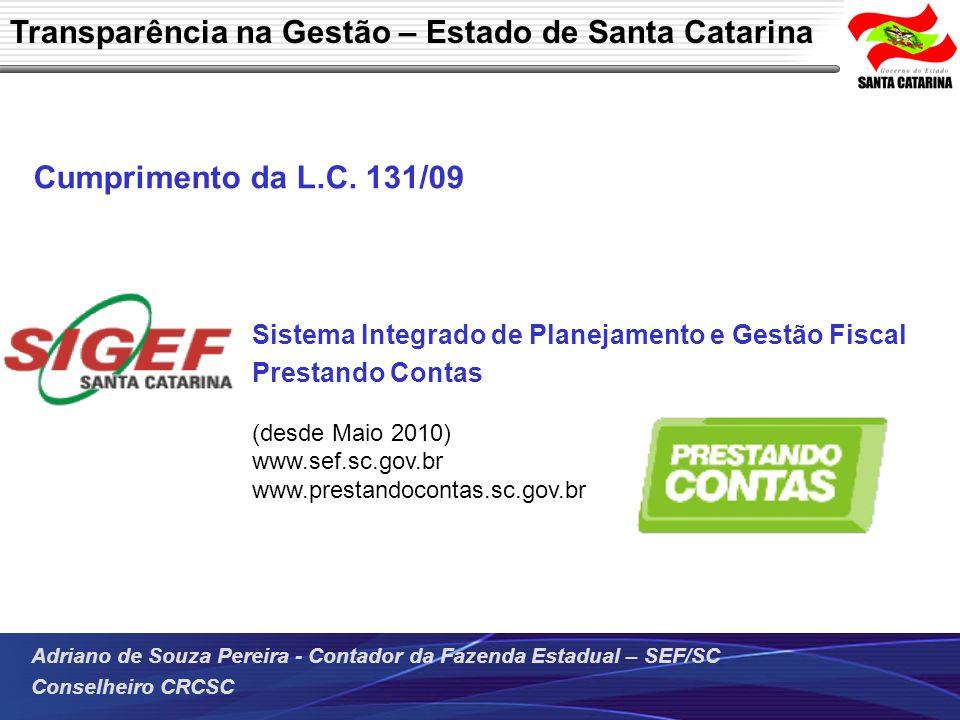 Adriano de Souza Pereira - Contador da Fazenda Estadual – SEF/SC Conselheiro CRCSC Cumprimento da L.C. 131/09 Sistema Integrado de Planejamento e Gest