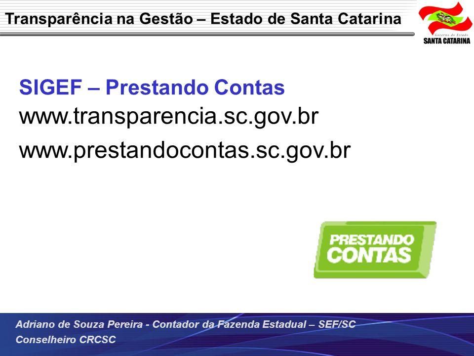 Adriano de Souza Pereira - Contador da Fazenda Estadual – SEF/SC Conselheiro CRCSC SIGEF – Prestando Contas www.transparencia.sc.gov.br www.prestandoc