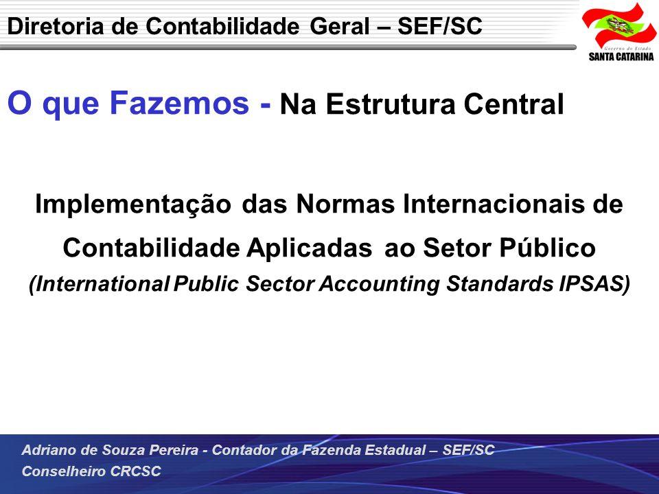 Adriano de Souza Pereira - Contador da Fazenda Estadual – SEF/SC Conselheiro CRCSC O que Fazemos - Na Estrutura Central Implementação das Normas Inter