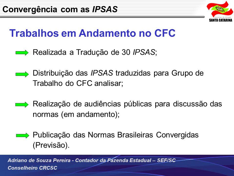 Adriano de Souza Pereira - Contador da Fazenda Estadual – SEF/SC Conselheiro CRCSC Trabalhos em Andamento no CFC Realizada a Tradução de 30 IPSAS; Dis