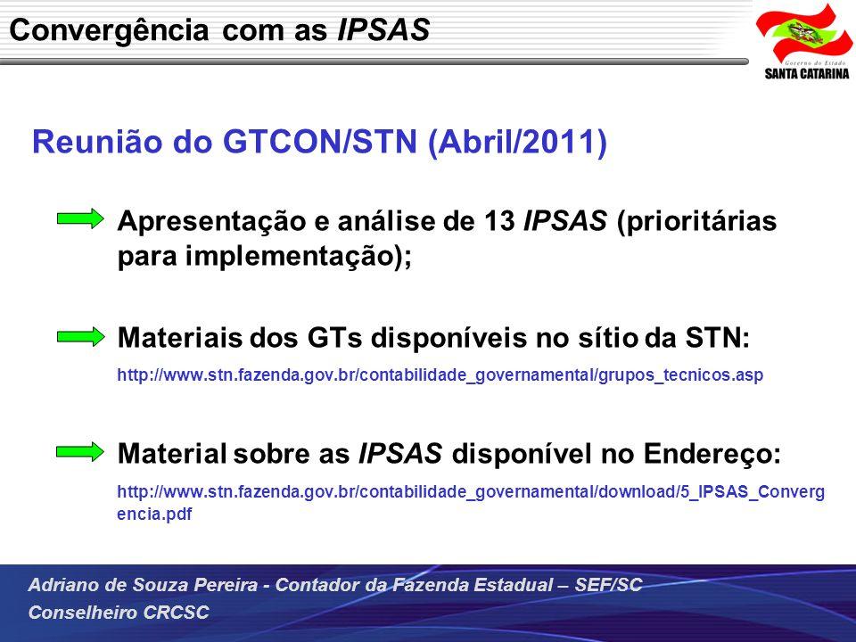 Adriano de Souza Pereira - Contador da Fazenda Estadual – SEF/SC Conselheiro CRCSC Convergência com as IPSAS Reunião do GTCON/STN (Abril/2011) Apresen