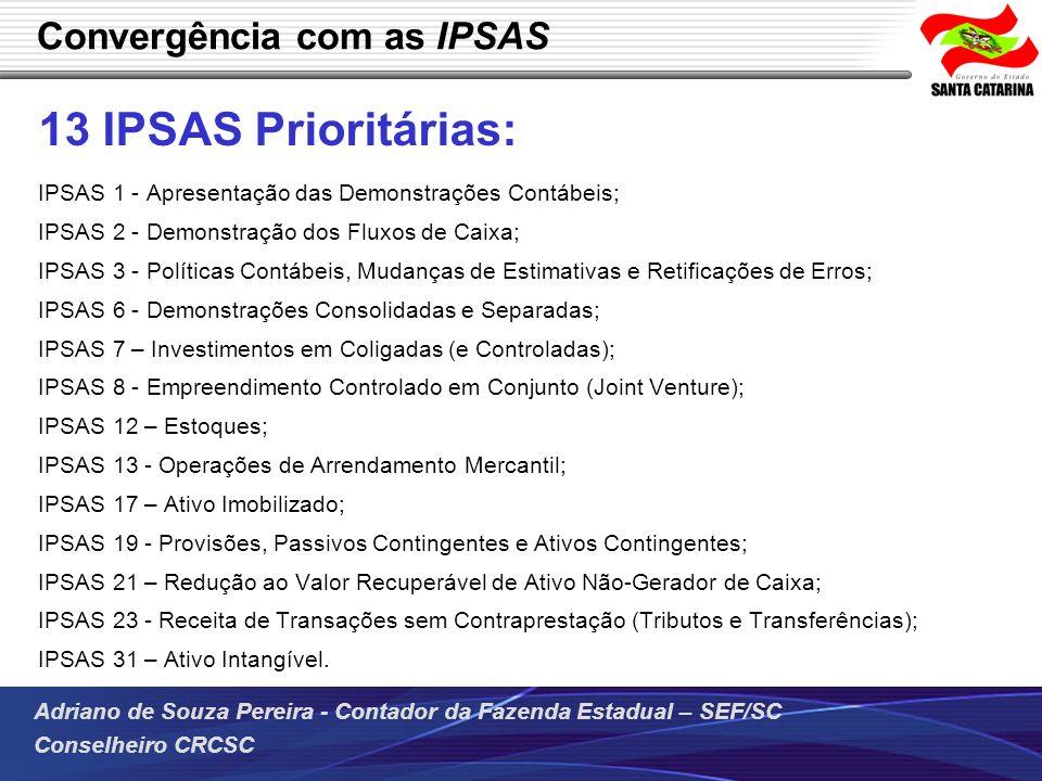Adriano de Souza Pereira - Contador da Fazenda Estadual – SEF/SC Conselheiro CRCSC Convergência com as IPSAS 13 IPSAS Prioritárias: IPSAS 1 - Apresent