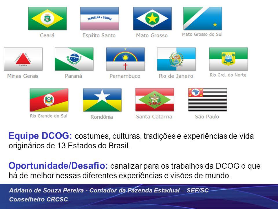 Adriano de Souza Pereira - Contador da Fazenda Estadual – SEF/SC Conselheiro CRCSC Equipe DCOG: costumes, culturas, tradições e experiências de vida o