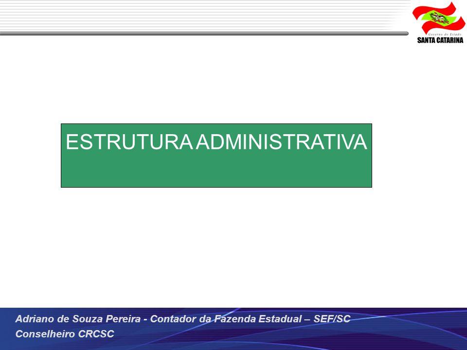 Adriano de Souza Pereira - Contador da Fazenda Estadual – SEF/SC Conselheiro CRCSC ESTRUTURA ADMINISTRATIVA