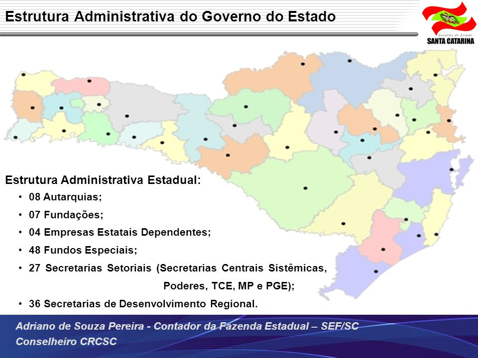 Adriano de Souza Pereira - Contador da Fazenda Estadual – SEF/SC Conselheiro CRCSC Governo do Estado de Santa Catarina Decreto 3.445, de 10/08/2010 Art.