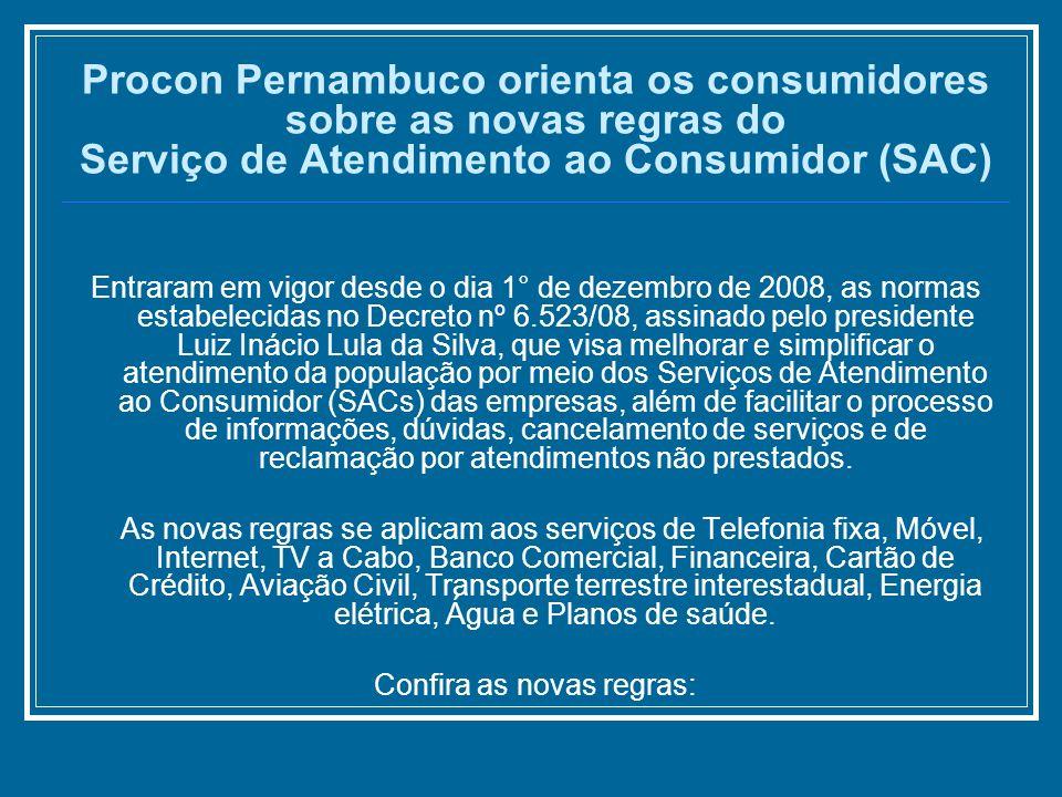 Procon Pernambuco orienta os consumidores sobre as novas regras do Serviço de Atendimento ao Consumidor (SAC) Entraram em vigor desde o dia 1° de deze