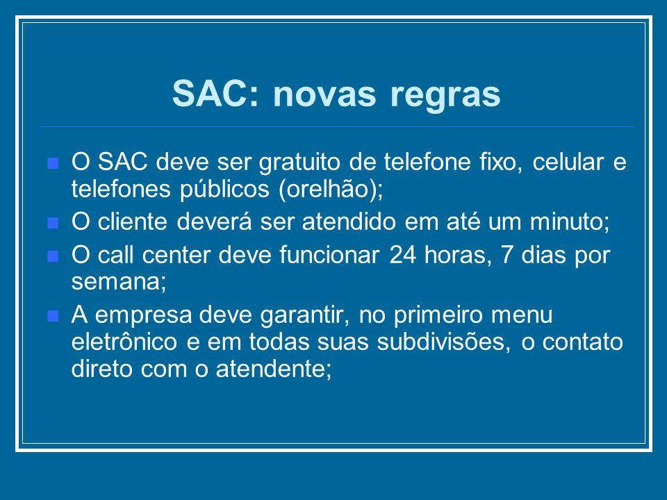 O SAC deve ser gratuito de telefone fixo, celular e telefones públicos (orelhão); O cliente deverá ser atendido em até um minuto; O call center deve f