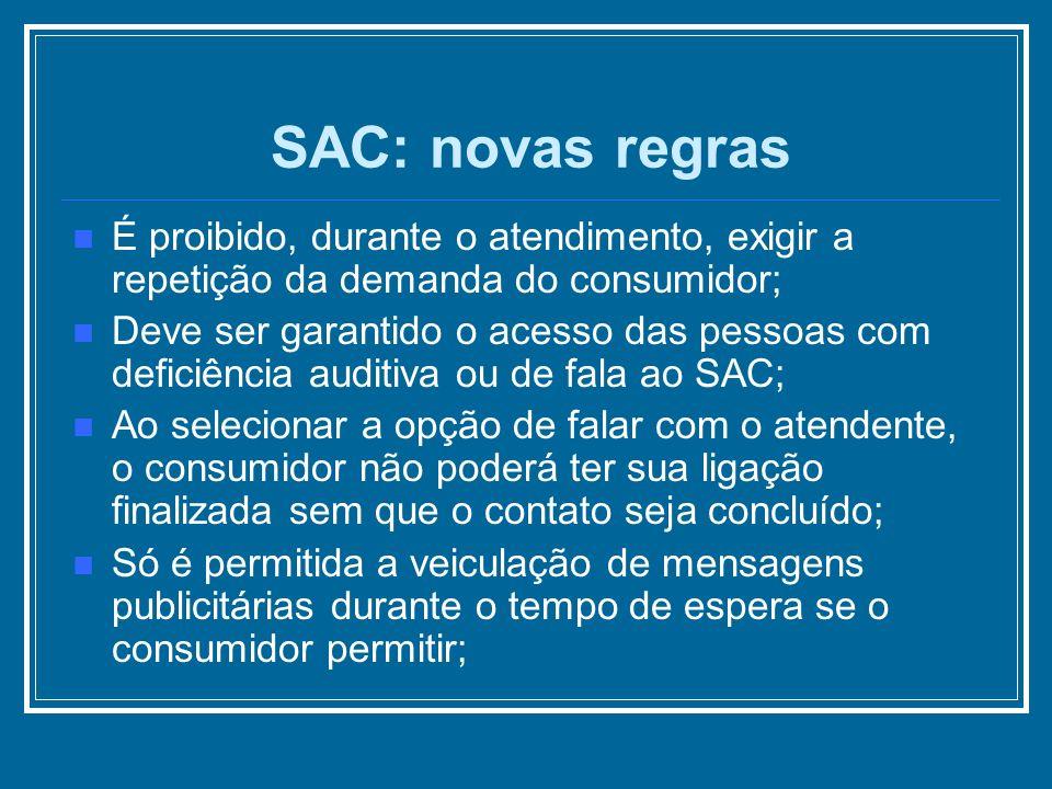 É proibido, durante o atendimento, exigir a repetição da demanda do consumidor; Deve ser garantido o acesso das pessoas com deficiência auditiva ou de