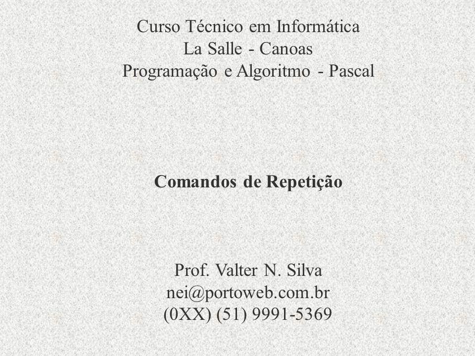 Curso Técnico em Informática La Salle - Canoas Programação e Algoritmo - Pascal Comandos de Repetição Prof.