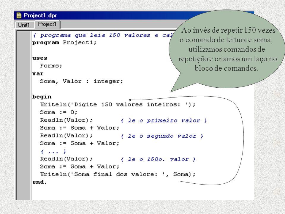 Ao invés de repetir 150 vezes o comando de leitura e soma, utilizamos comandos de repetição e criamos um laço no bloco de comandos.