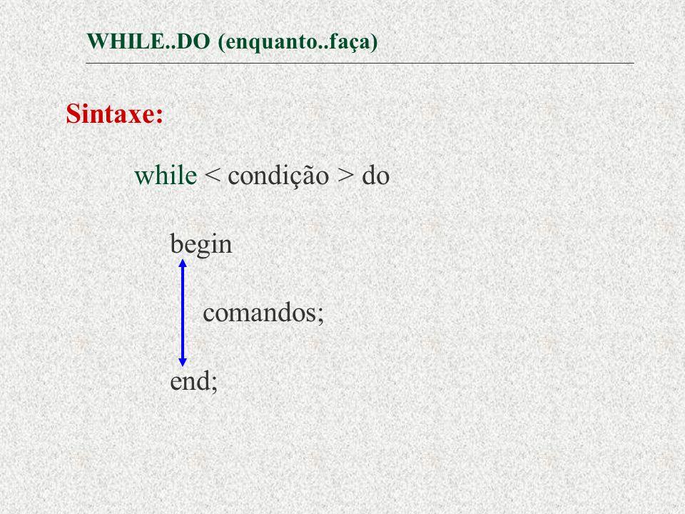 FOR..DO (para..faça) Sintaxe: for variável := vi to vf do begin comandos; end; variável = variável contadora que controla o número de repetições.