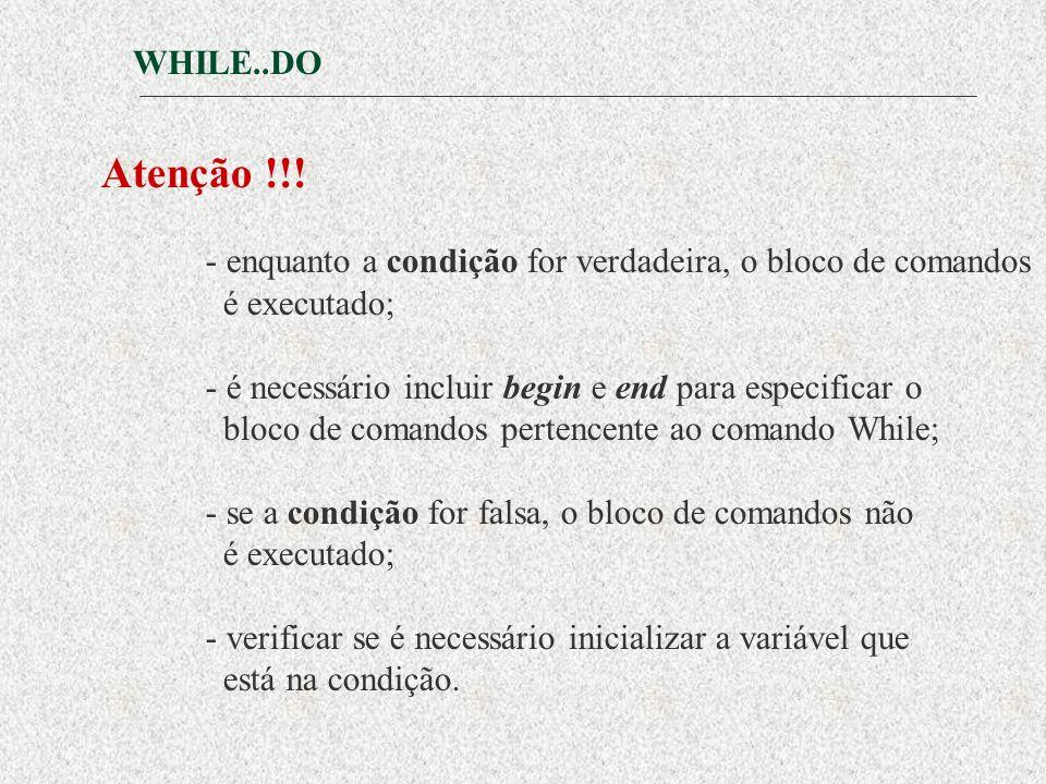 WHILE..DO Atenção !!.