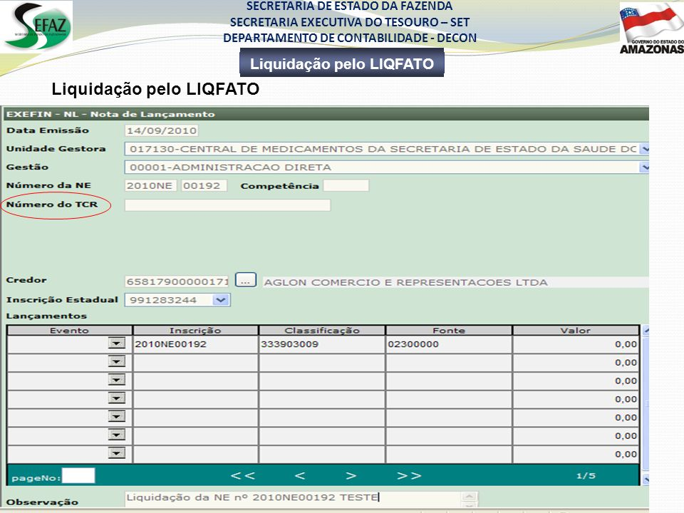 Liquidação pelo LIQFATO SECRETARIA DE ESTADO DA FAZENDA SECRETARIA EXECUTIVA DO TESOURO – SET DEPARTAMENTO DE CONTABILIDADE - DECON Liquidação pelo LIQFATO