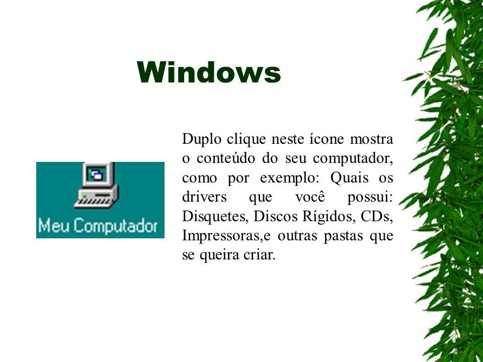 Duplo clique neste ícone mostra o conteúdo do seu computador, como por exemplo: Quais os drivers que você possui: Disquetes, Discos Rígidos, CDs, Impr