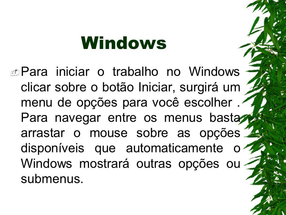Windows Para iniciar o trabalho no Windows clicar sobre o botão Iniciar, surgirá um menu de opções para você escolher. Para navegar entre os menus bas