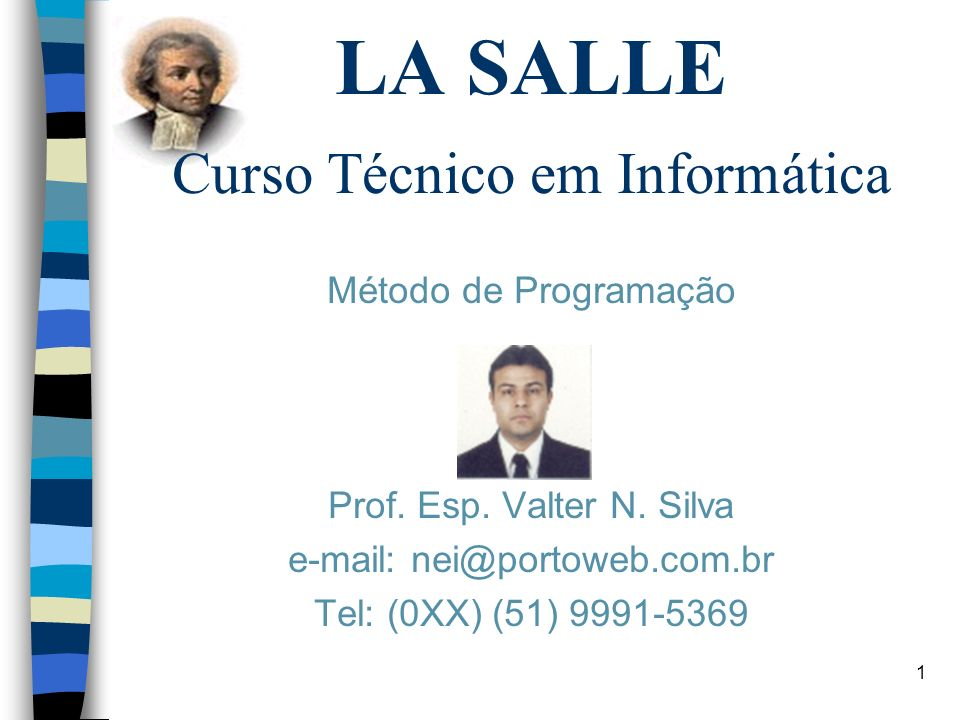 1 LA SALLE Curso Técnico em Informática Método de Programação Prof. Esp. Valter N. Silva e-mail: nei@portoweb.com.br Tel: (0XX) (51) 9991-5369