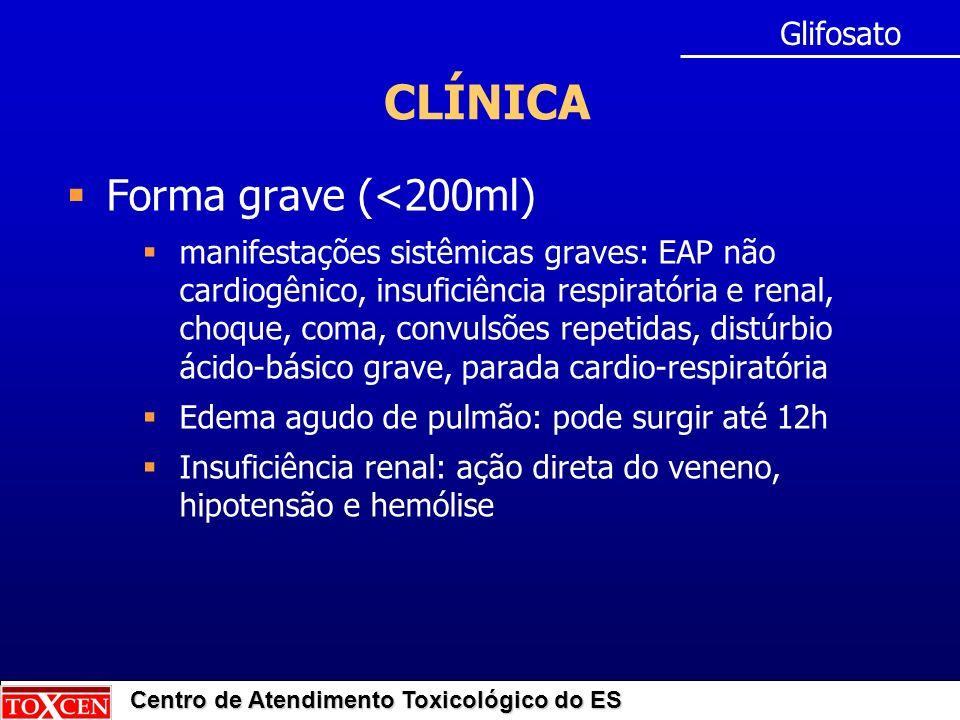 Centro de Atendimento Toxicológico do ES CLÍNICA Forma grave (<200ml) manifestações sistêmicas graves: EAP não cardiogênico, insuficiência respiratóri