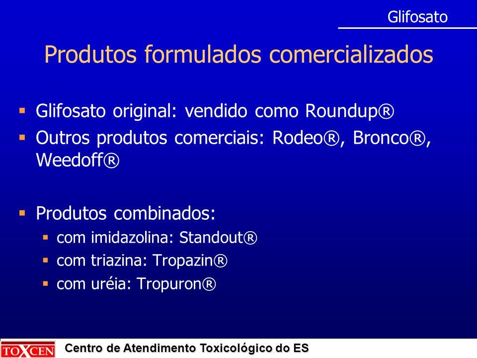 Centro de Atendimento Toxicológico do ES Produtos formulados comercializados Glifosato original: vendido como Roundup® Outros produtos comerciais: Rod