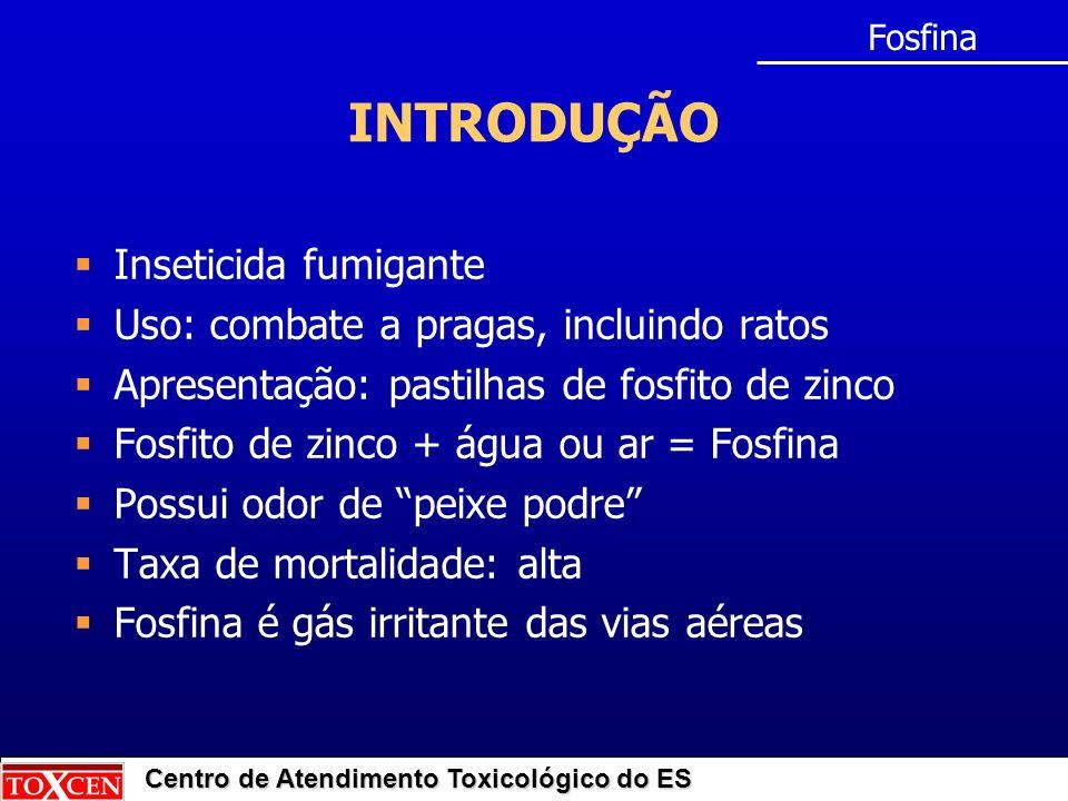 Centro de Atendimento Toxicológico do ES INTRODUÇÃO Inseticida fumigante Uso: combate a pragas, incluindo ratos Apresentação: pastilhas de fosfito de
