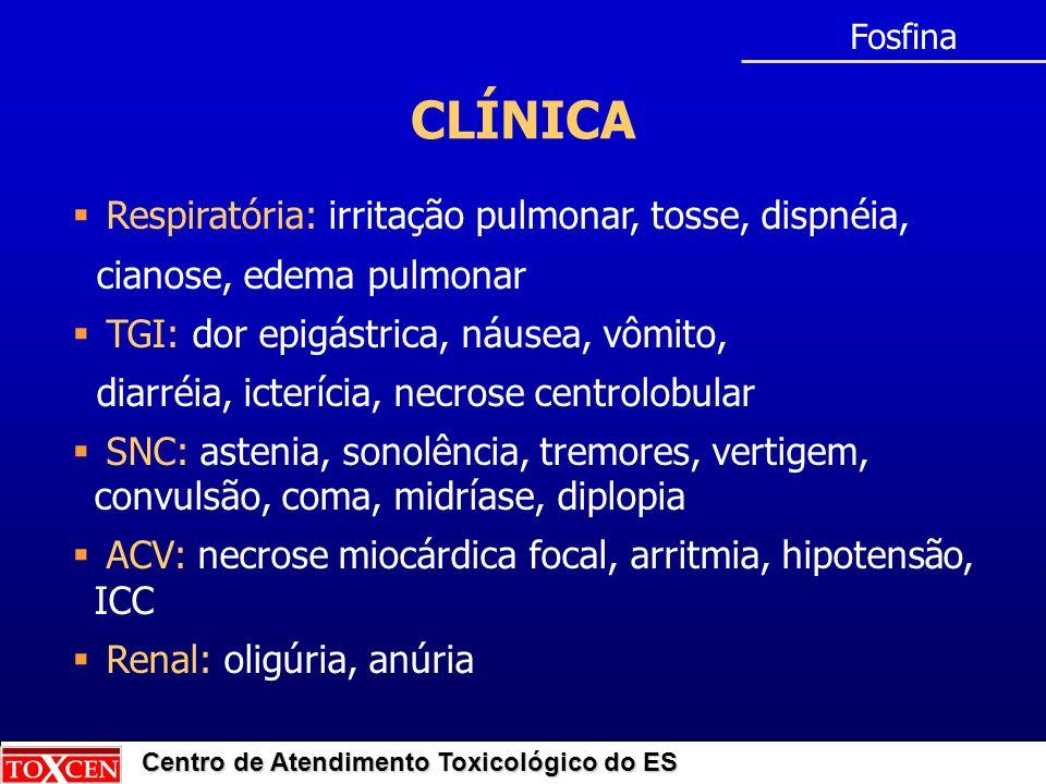 Centro de Atendimento Toxicológico do ES CLÍNICA Fosfina Respiratória: irritação pulmonar, tosse, dispnéia, cianose, edema pulmonar TGI: dor epigástri
