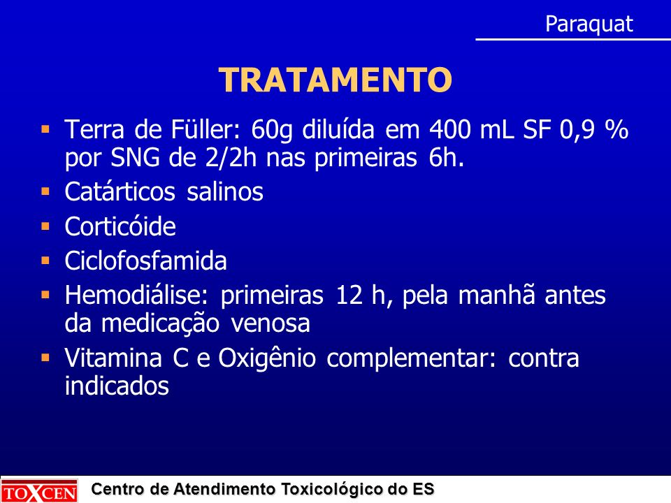 Centro de Atendimento Toxicológico do ES TRATAMENTO Terra de Füller: 60g diluída em 400 mL SF 0,9 % por SNG de 2/2h nas primeiras 6h.