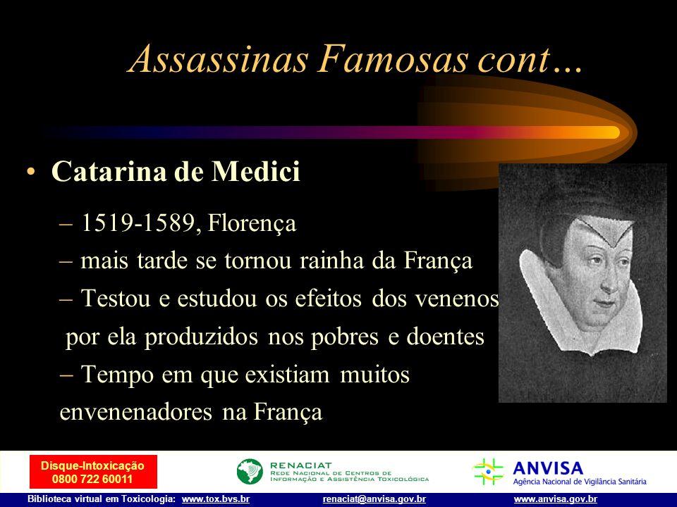 Disque-Intoxicação 0800 722 60011 Biblioteca virtual em Toxicologia: www.tox.bvs.brwww.anvisa.gov.brrenaciat@anvisa.gov.br Assassinas Famosas cont… He