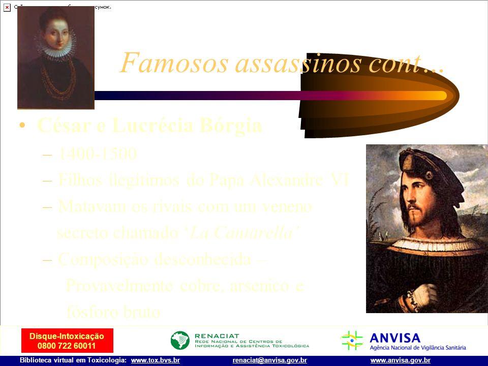 Disque-Intoxicação 0800 722 60011 Biblioteca virtual em Toxicologia: www.tox.bvs.brwww.anvisa.gov.brrenaciat@anvisa.gov.br Assassinas Famosas cont… Ca