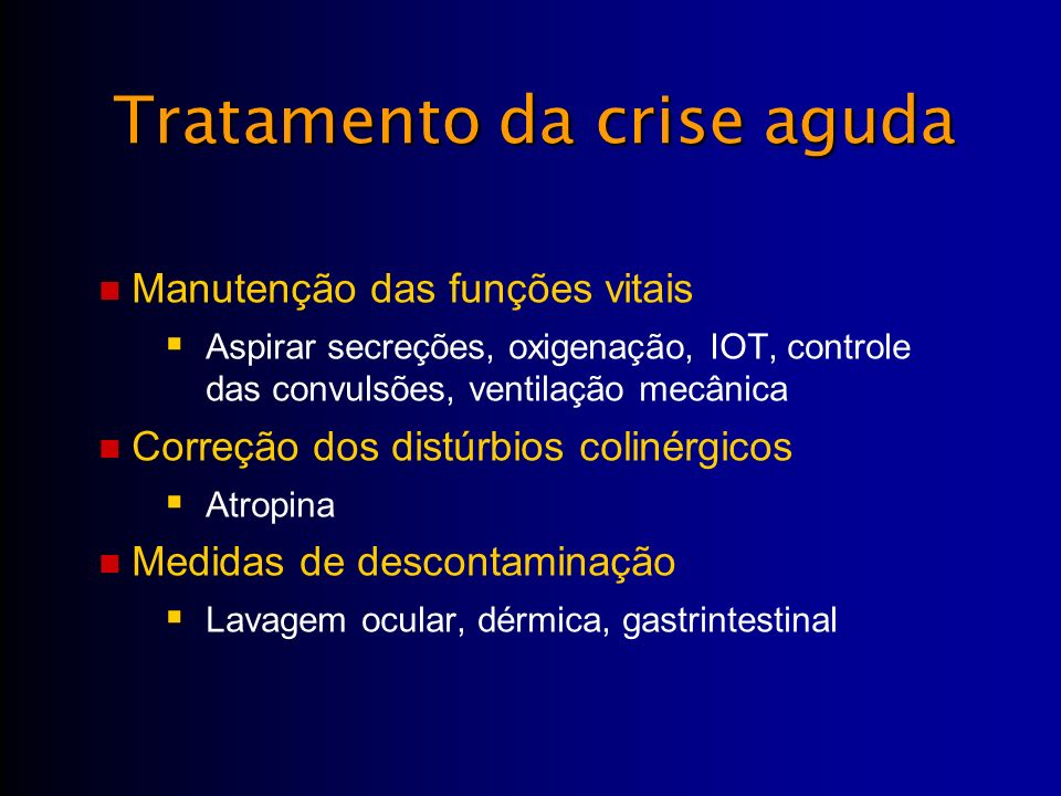 Manutenção das funções vitais Aspirar secreções, oxigenação, IOT, controle das convulsões, ventilação mecânica Correção dos distúrbios colinérgicos At