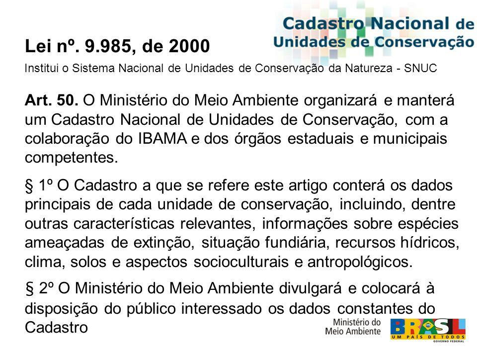 Lei nº. 9.985, de 2000 Institui o Sistema Nacional de Unidades de Conservação da Natureza - SNUC Art. 50. O Ministério do Meio Ambiente organizará e m