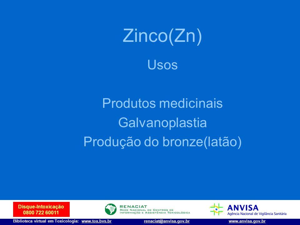 26 Disque-Intoxicação 0800 722 60011 Biblioteca virtual em Toxicologia: www.tox.bvs.brwww.anvisa.gov.brrenaciat@anvisa.gov.br Zinco(Zn) Usos Produtos