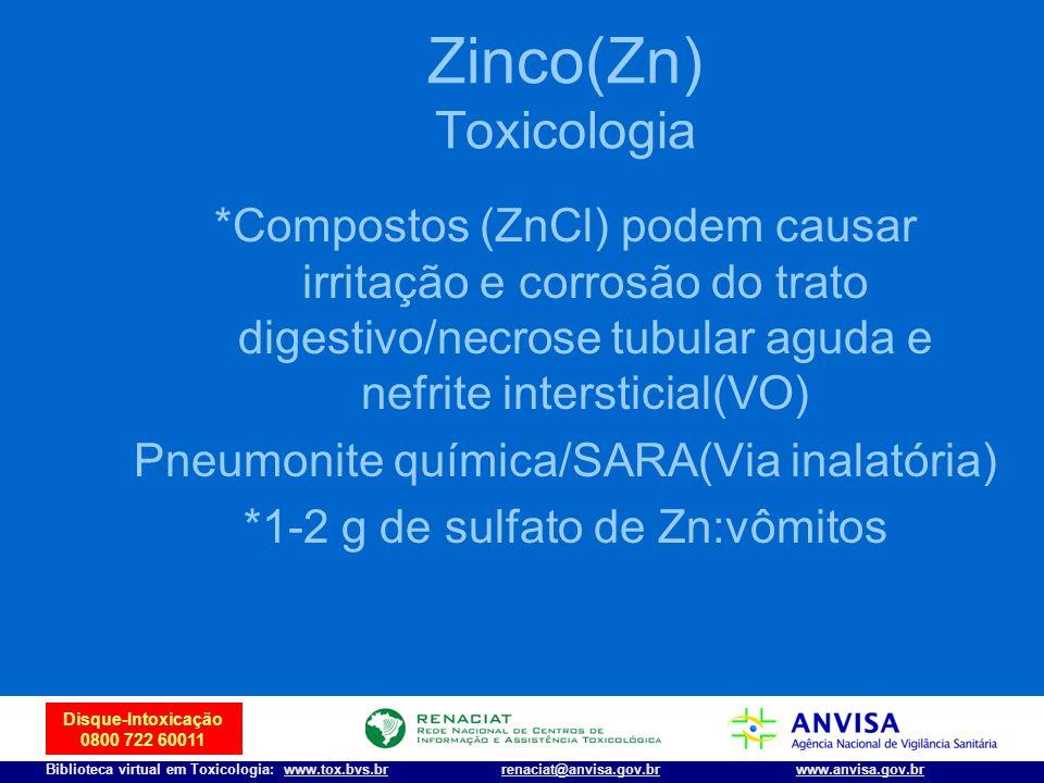 27 Disque-Intoxicação 0800 722 60011 Biblioteca virtual em Toxicologia: www.tox.bvs.brwww.anvisa.gov.brrenaciat@anvisa.gov.br Zinco(Zn) Toxicologia *C