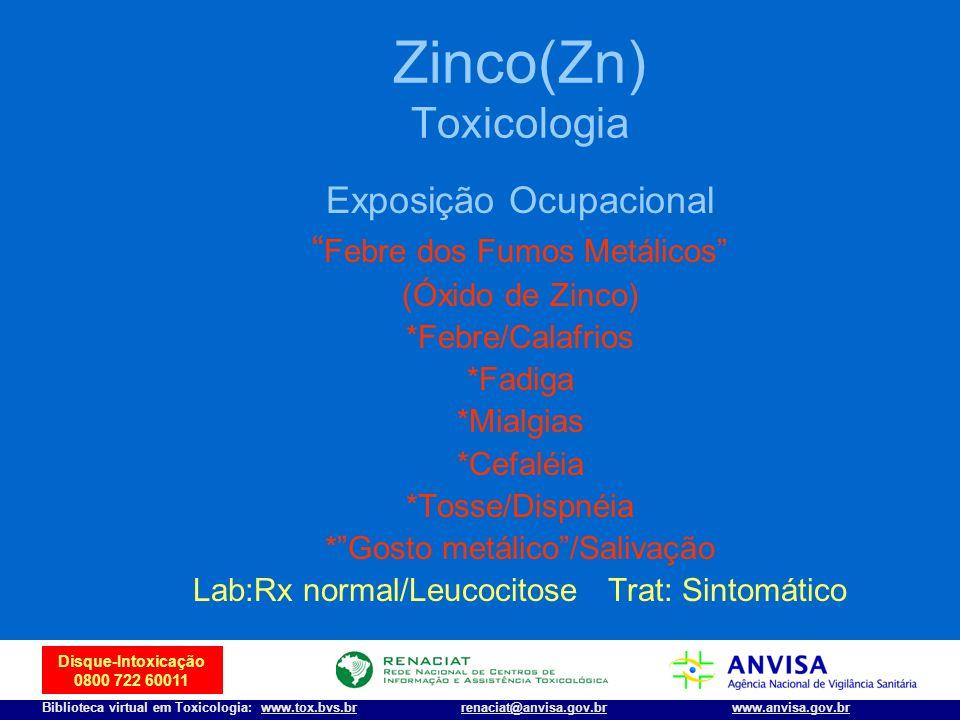 28 Disque-Intoxicação 0800 722 60011 Biblioteca virtual em Toxicologia: www.tox.bvs.brwww.anvisa.gov.brrenaciat@anvisa.gov.br Zinco(Zn) Toxicologia Ex