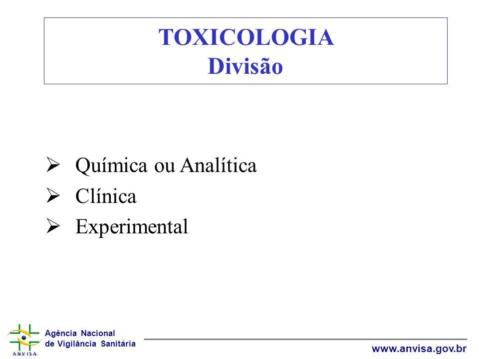 Agência Nacional de Vigilância Sanitária www.anvisa.gov.br TOXICOLOGIA Divisão Química ou Analítica Clínica Experimental