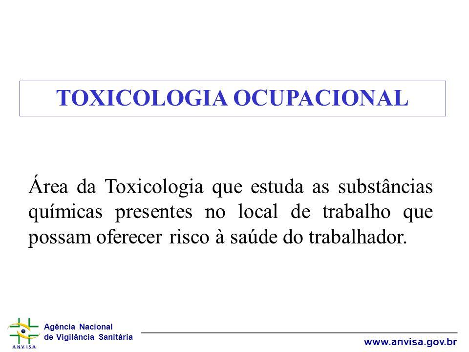 Agência Nacional de Vigilância Sanitária www.anvisa.gov.br Área da Toxicologia que estuda as substâncias químicas presentes no local de trabalho que p