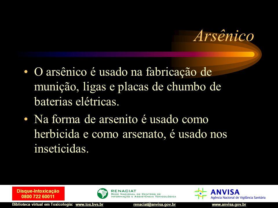 12 Disque-Intoxicação 0800 722 60011 Biblioteca virtual em Toxicologia: www.tox.bvs.brwww.anvisa.gov.brrenaciat@anvisa.gov.br Arsênico O arsênico é us