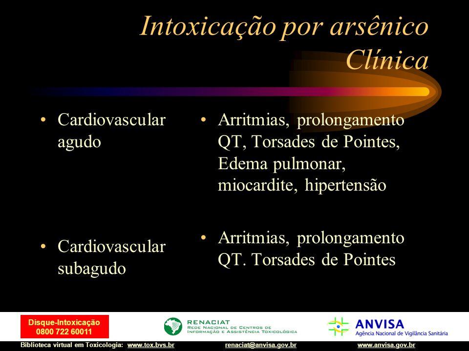 14 Disque-Intoxicação 0800 722 60011 Biblioteca virtual em Toxicologia: www.tox.bvs.brwww.anvisa.gov.brrenaciat@anvisa.gov.br Intoxicação por arsênico
