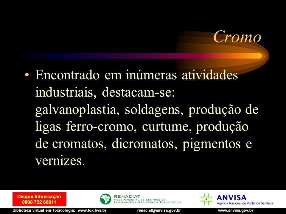 32 Disque-Intoxicação 0800 722 60011 Biblioteca virtual em Toxicologia: www.tox.bvs.brwww.anvisa.gov.brrenaciat@anvisa.gov.br Cromo Encontrado em inúm