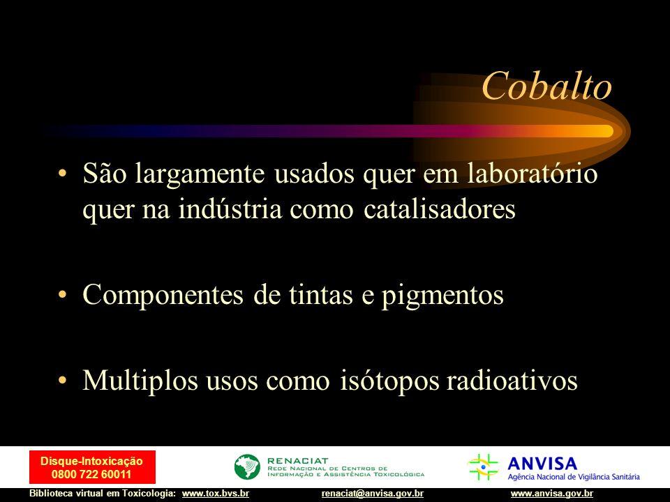 34 Disque-Intoxicação 0800 722 60011 Biblioteca virtual em Toxicologia: www.tox.bvs.brwww.anvisa.gov.brrenaciat@anvisa.gov.br Cobalto São largamente u