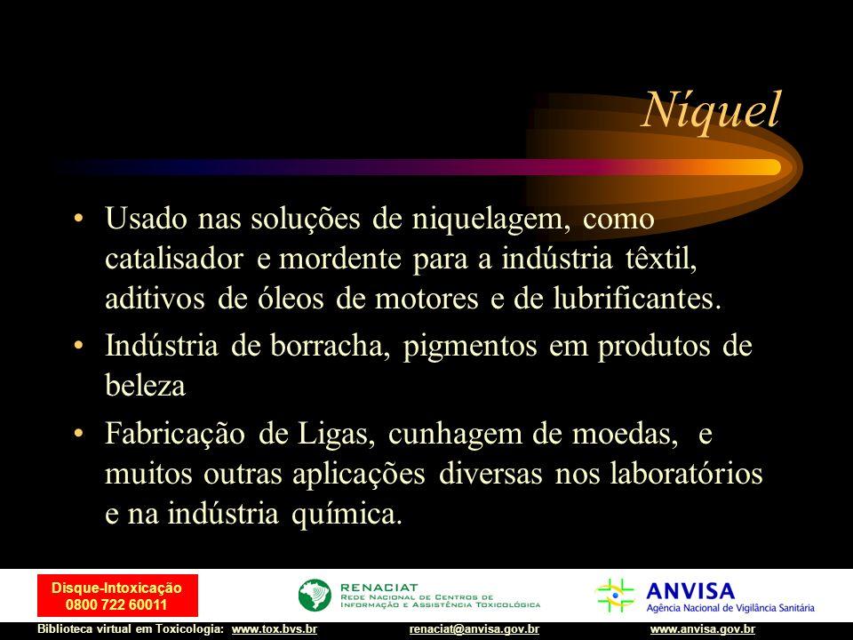 38 Disque-Intoxicação 0800 722 60011 Biblioteca virtual em Toxicologia: www.tox.bvs.brwww.anvisa.gov.brrenaciat@anvisa.gov.br Níquel Usado nas soluçõe