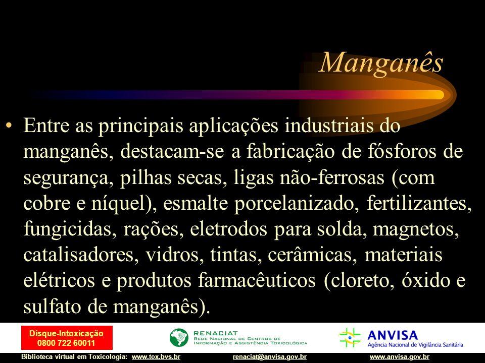 40 Disque-Intoxicação 0800 722 60011 Biblioteca virtual em Toxicologia: www.tox.bvs.brwww.anvisa.gov.brrenaciat@anvisa.gov.br Manganês Entre as princi