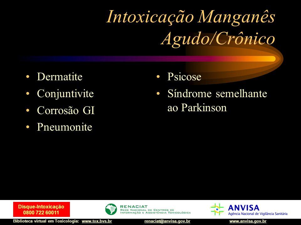 41 Disque-Intoxicação 0800 722 60011 Biblioteca virtual em Toxicologia: www.tox.bvs.brwww.anvisa.gov.brrenaciat@anvisa.gov.br Intoxicação Manganês Agu