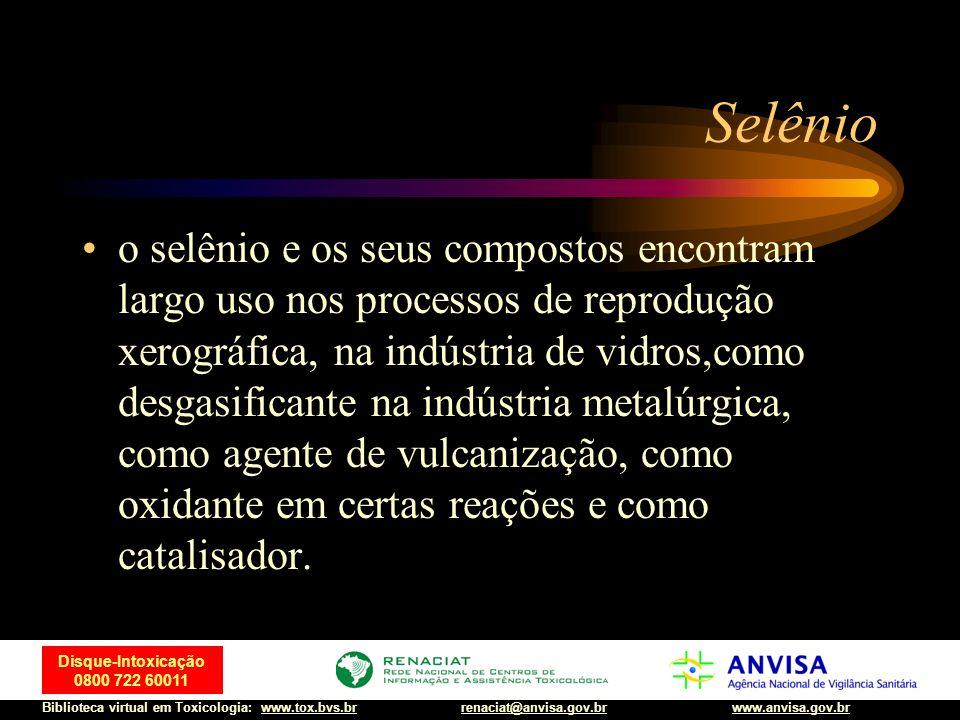 42 Disque-Intoxicação 0800 722 60011 Biblioteca virtual em Toxicologia: www.tox.bvs.brwww.anvisa.gov.brrenaciat@anvisa.gov.br Selênio o selênio e os s