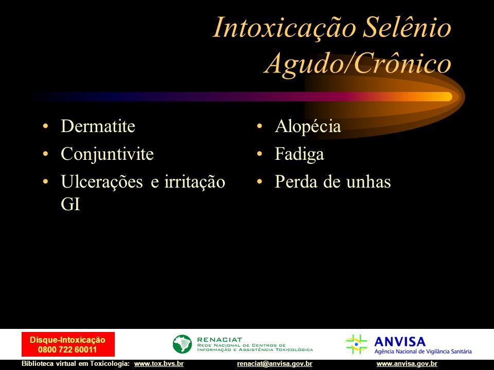 43 Disque-Intoxicação 0800 722 60011 Biblioteca virtual em Toxicologia: www.tox.bvs.brwww.anvisa.gov.brrenaciat@anvisa.gov.br Intoxicação Selênio Agud