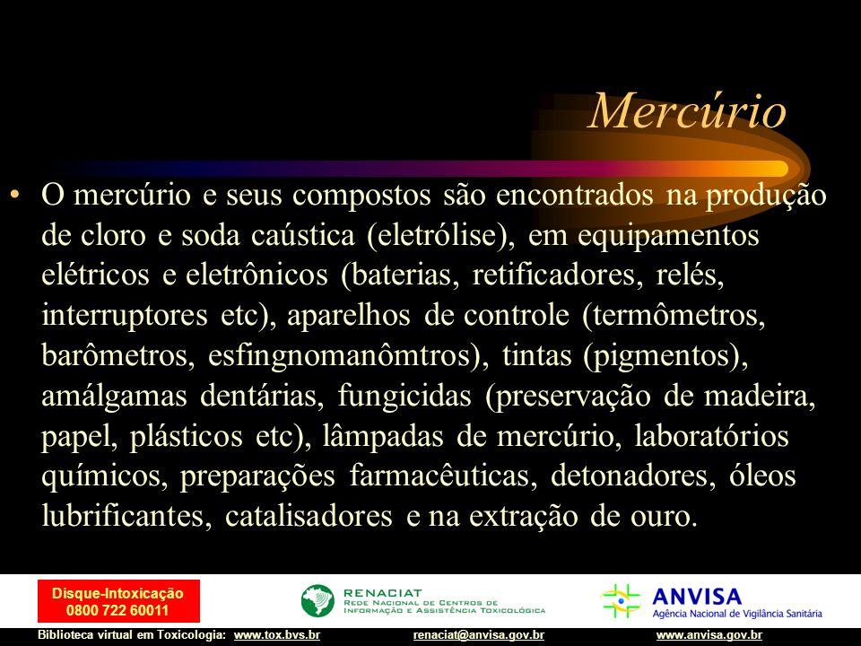 48 Disque-Intoxicação 0800 722 60011 Biblioteca virtual em Toxicologia: www.tox.bvs.brwww.anvisa.gov.brrenaciat@anvisa.gov.br Mercúrio O mercúrio e se